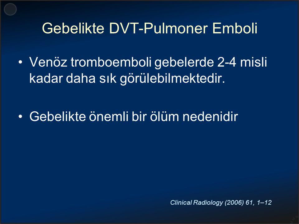 Gebelikte DVT-Pulmoner Emboli Venöz tromboemboli gebelerde 2-4 misli kadar daha sık görülebilmektedir. Gebelikte önemli bir ölüm nedenidir Clinical Ra