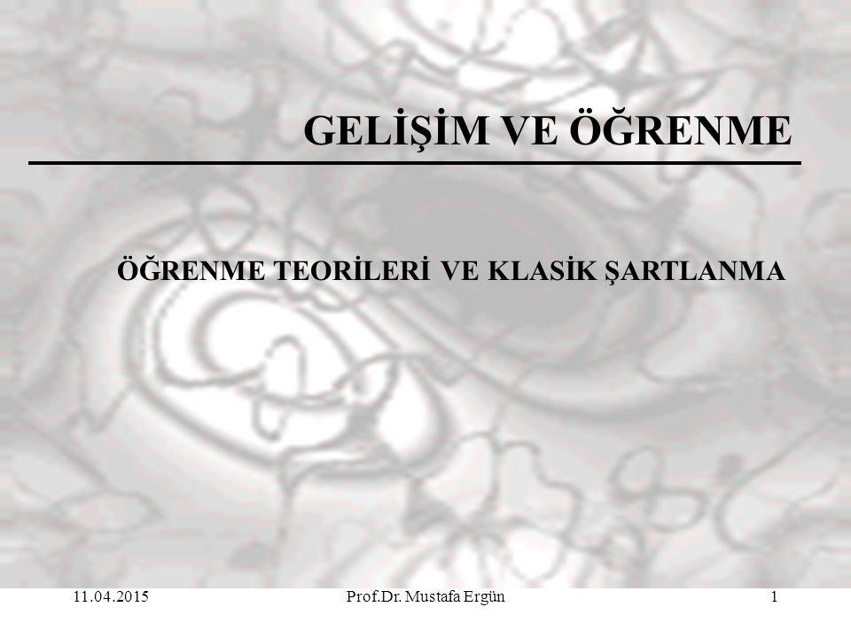 11.04.2015Prof.Dr. Mustafa Ergün1 GELİŞİM VE ÖĞRENME ÖĞRENME TEORİLERİ VE KLASİK ŞARTLANMA