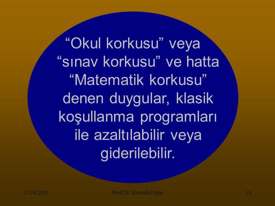 """11.04.2015Prof.Dr. Mustafa Ergün24 """"Okul korkusu"""" veya """"sınav korkusu"""" ve hatta """"Matematik korkusu"""" denen duygular, klasik koşullanma programları ile"""