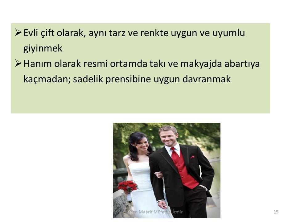 Evli çift olarak, aynı tarz ve renkte uygun ve uyumlu giyinmek  Hanım olarak resmi ortamda takı ve makyajda abartıya kaçmadan; sadelik prensibine u