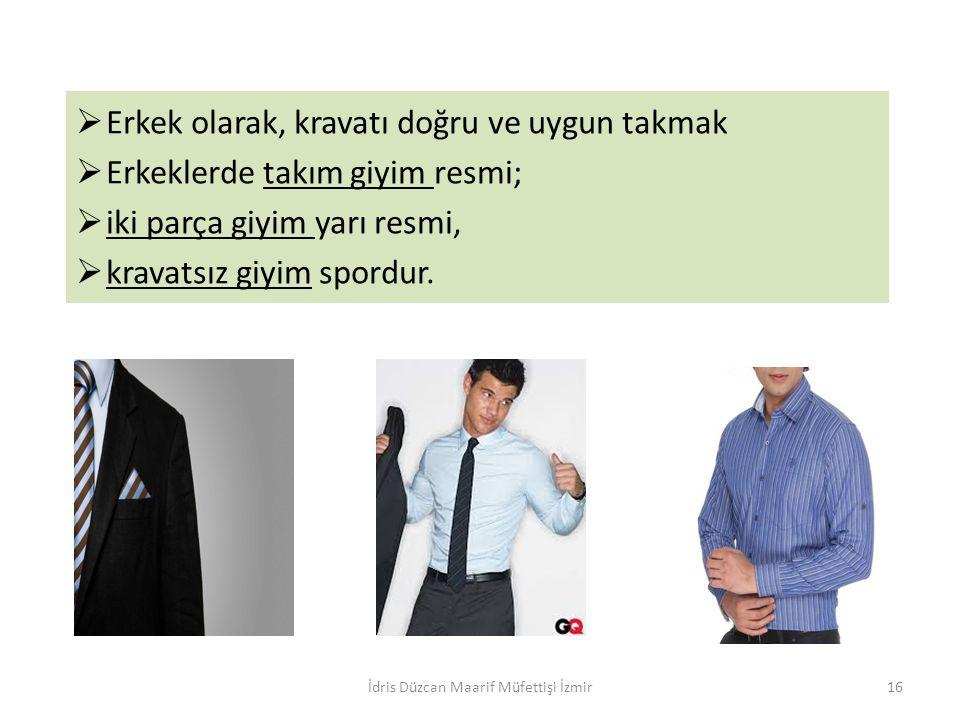  Erkek olarak, kravatı doğru ve uygun takmak  Erkeklerde takım giyim resmi;  iki parça giyim yarı resmi,  kravatsız giyim spordur. İdris Düzcan Ma