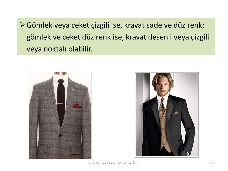  Gömlek veya ceket çizgili ise, kravat sade ve düz renk; gömlek ve ceket düz renk ise, kravat desenli veya çizgili veya noktalı olabilir. İdris Düzca