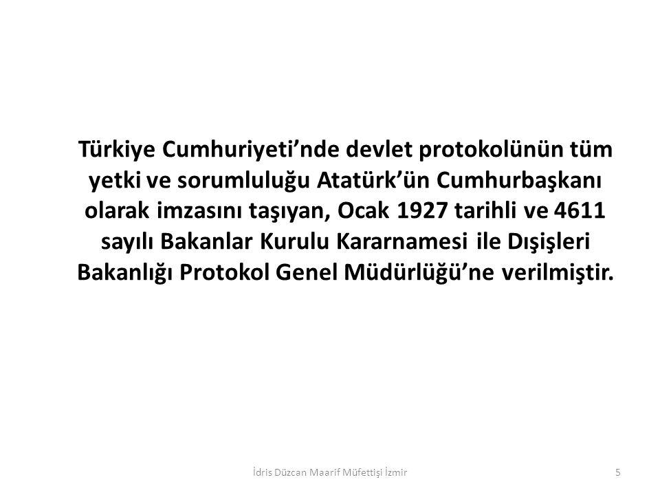 Türkiye Cumhuriyeti'nde devlet protokolünün tüm yetki ve sorumluluğu Atatürk'ün Cumhurbaşkanı olarak imzasını taşıyan, Ocak 1927 tarihli ve 4611 sayılı Bakanlar Kurulu Kararnamesi ile Dışişleri Bakanlığı Protokol Genel Müdürlüğü'ne verilmiştir.
