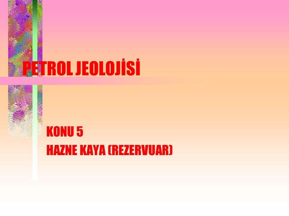 PETROL JEOLOJİSİ KONU 5 HAZNE KAYA (REZERVUAR)