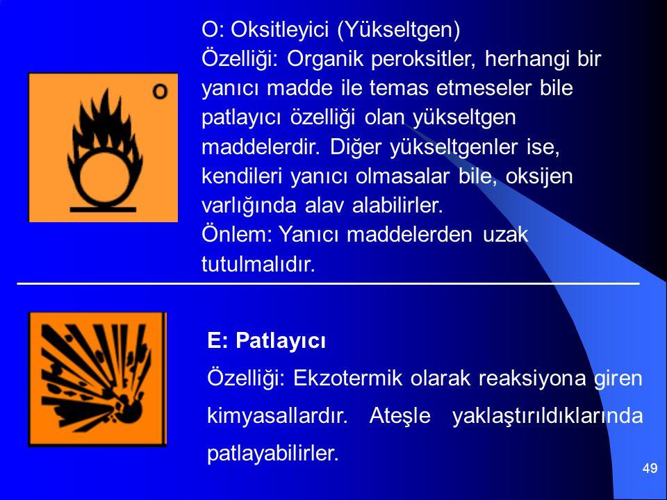 49 O: Oksitleyici (Yükseltgen) Özelliği: Organik peroksitler, herhangi bir yanıcı madde ile temas etmeseler bile patlayıcı özelliği olan yükseltgen ma
