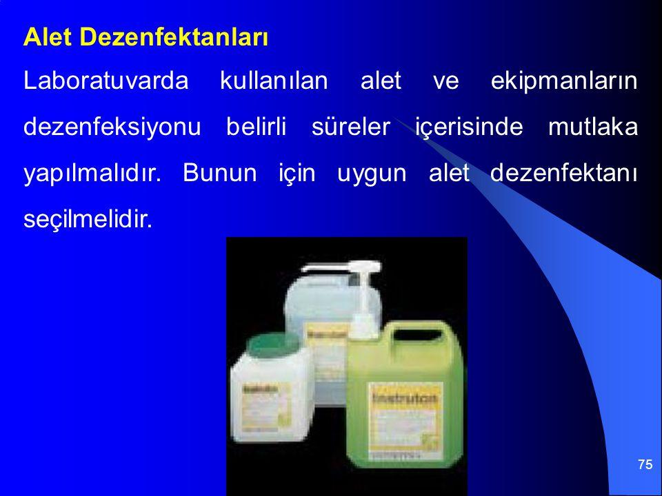 75 Alet Dezenfektanları Laboratuvarda kullanılan alet ve ekipmanların dezenfeksiyonu belirli süreler içerisinde mutlaka yapılmalıdır. Bunun için uygun