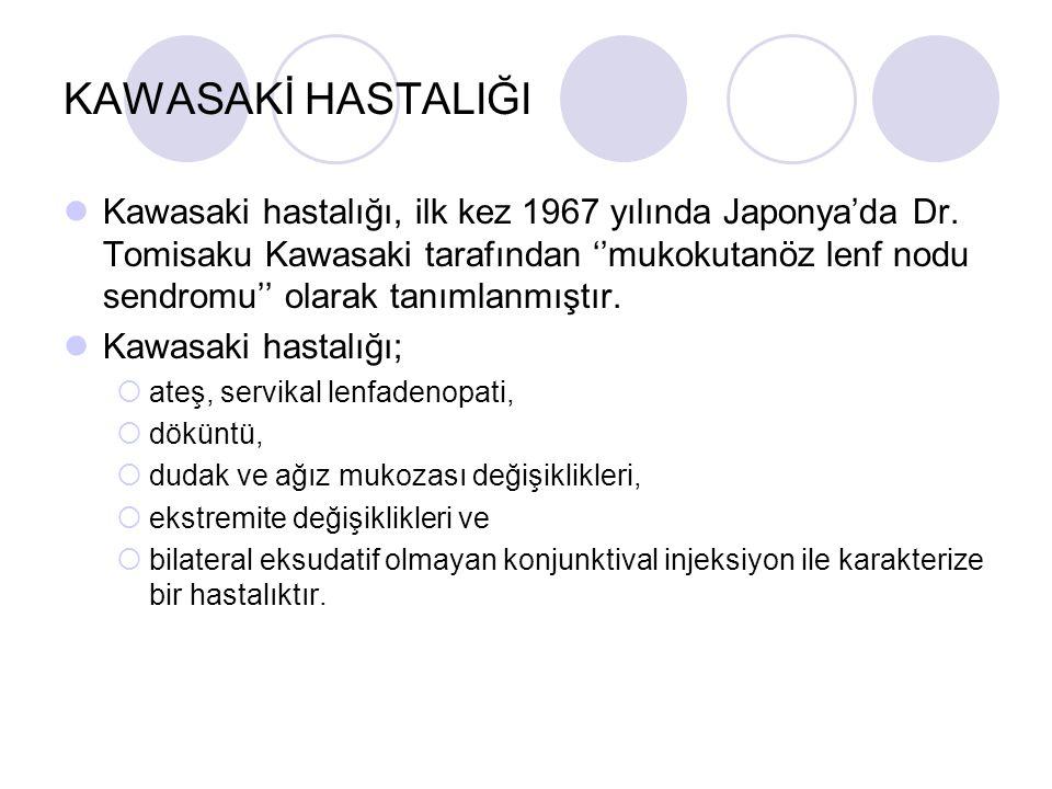 KAWASAKİ HASTALIĞI Kawasaki hastalığı, ilk kez 1967 yılında Japonya'da Dr.