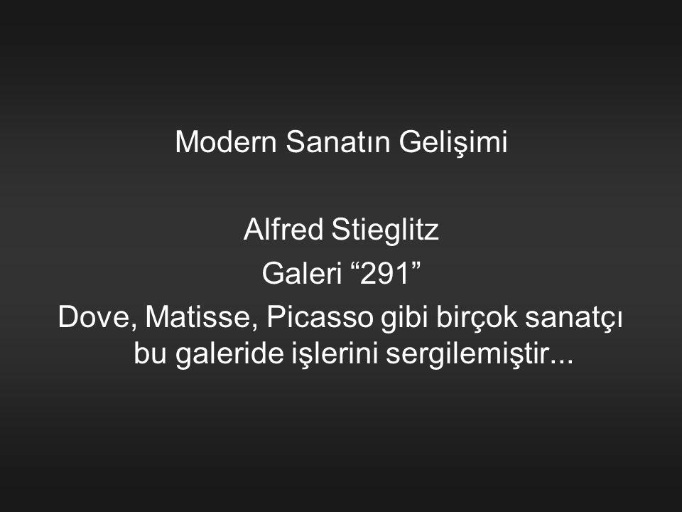 """Modern Sanatın Gelişimi Alfred Stieglitz Galeri """"291"""" Dove, Matisse, Picasso gibi birçok sanatçı bu galeride işlerini sergilemiştir..."""