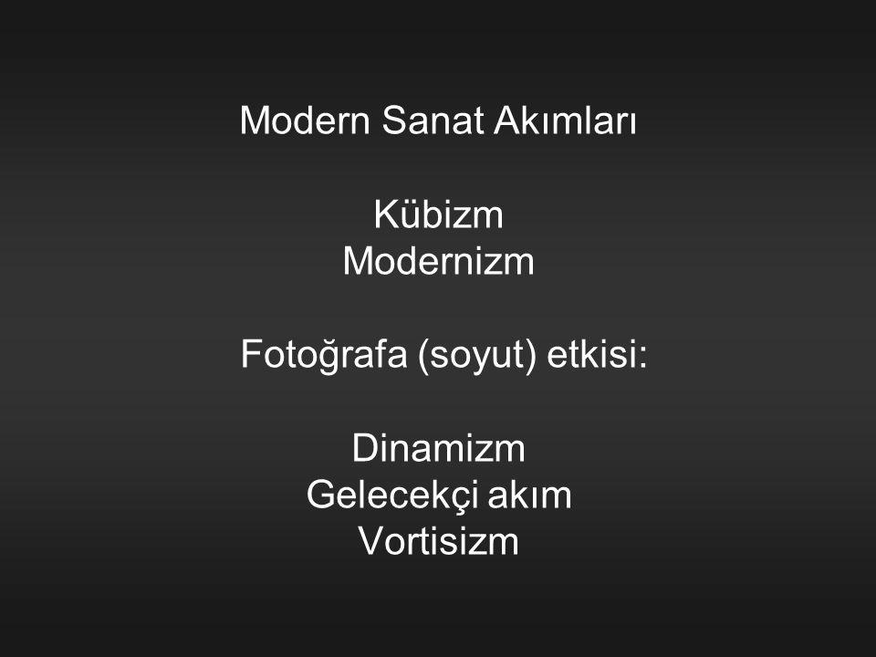 Modern Sanat Akımları Kübizm Modernizm Fotoğrafa (soyut) etkisi: Dinamizm Gelecekçi akım Vortisizm