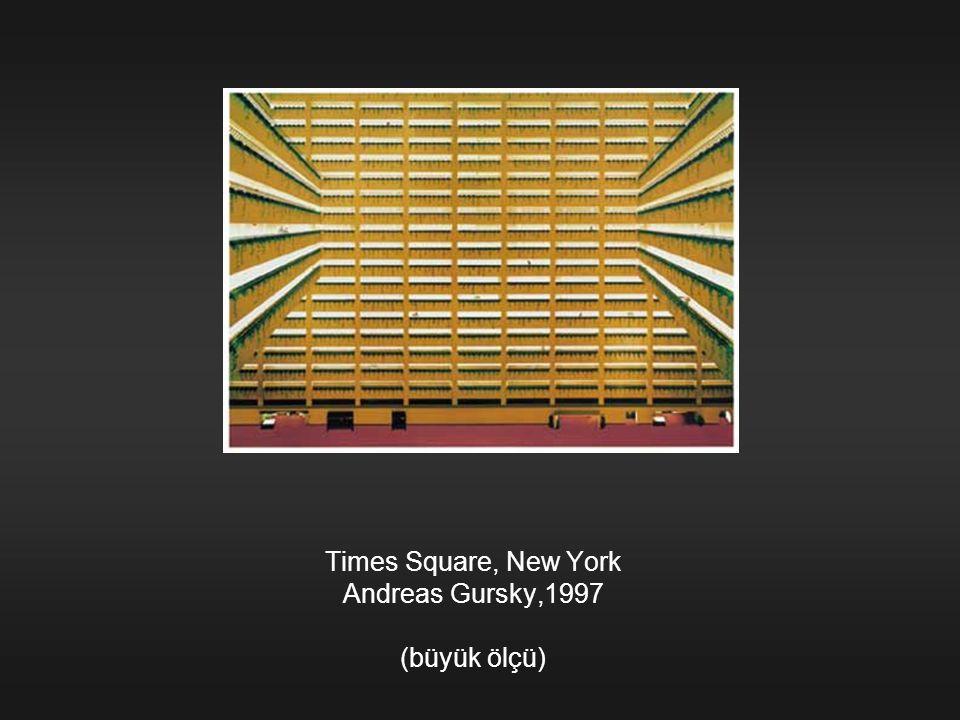 Times Square, New York Andreas Gursky,1997 (büyük ölçü)