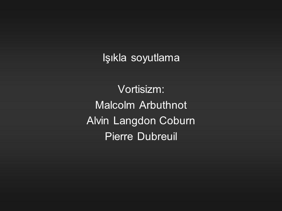 Işıkla soyutlama Vortisizm: Malcolm Arbuthnot Alvin Langdon Coburn Pierre Dubreuil