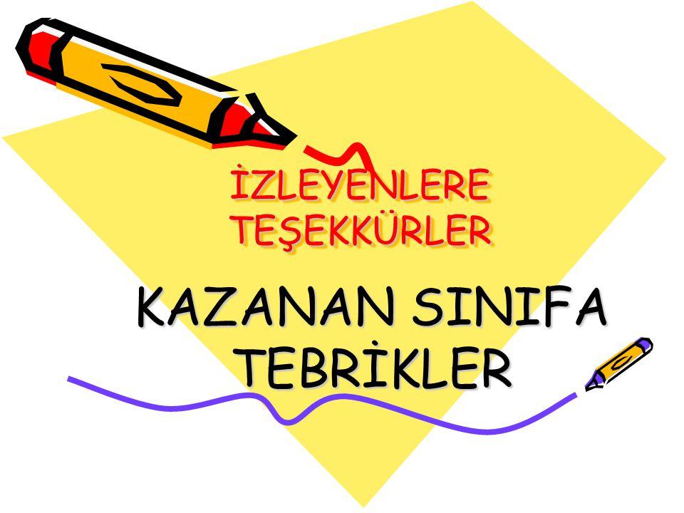 İZLEYENLERE TEŞEKKÜRLER KAZANAN SINIFA TEBRİKLER