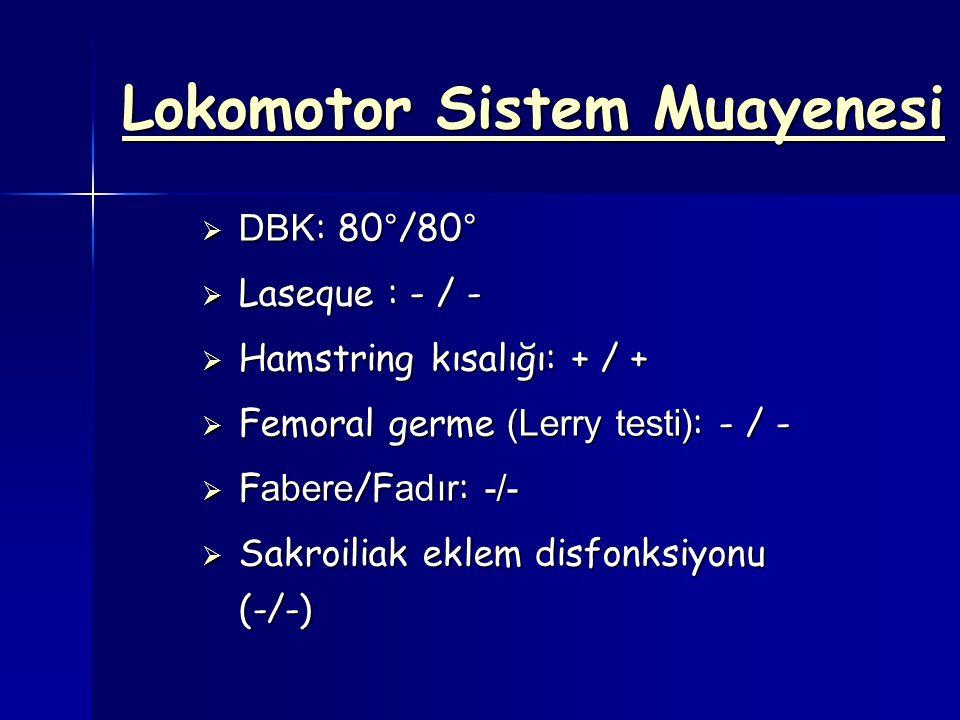 Lokomotor Sistem Muayenesi  DBK : 80°/80°  Laseque : - / -  Hamstring kısalığı: + / +  Femoral germe (Lerry testi) : - / -  F abere /F adır : -/-