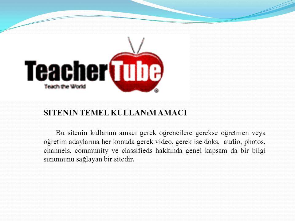 SITENIN TEMEL KULLANıM AMACI Bu sitenin kullanım amacı gerek öğrencilere gerekse öğretmen veya öğretim adaylarına her konuda gerek video, gerek ise doks, audio, photos, channels, community ve classifieds hakkında genel kapsam da bir bilgi sunumunu sağlayan bir sitedir.