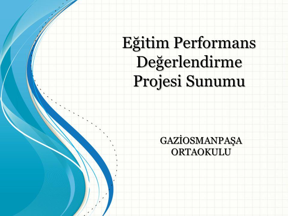 GAZİOSMANPAŞA ORTAOKULU Eğitim Performans Değerlendirme Projesi Sunumu