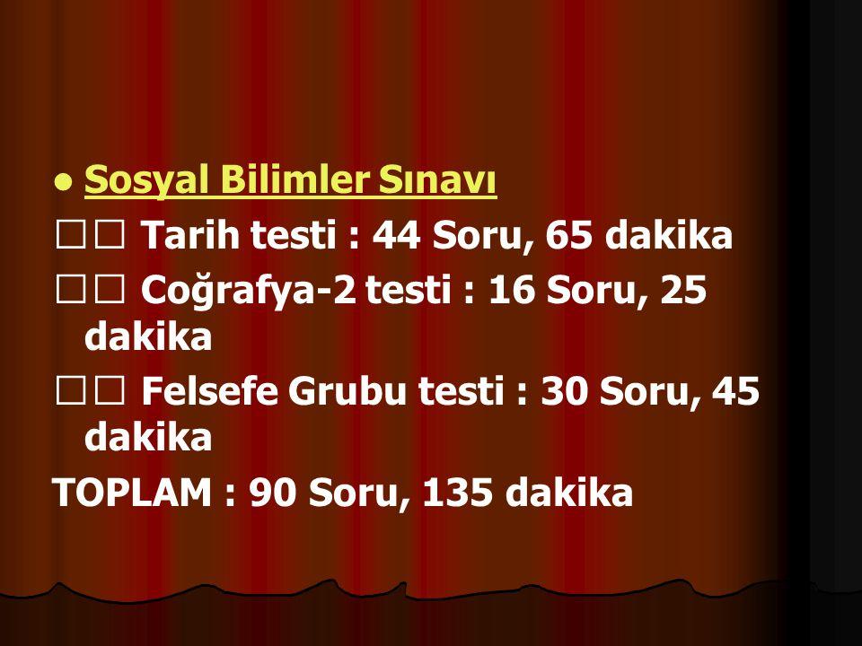 Edebiyat, Coğrafya Sınavı Türk Dili ve Edebiyatı testi : 56 Soru, 85 dakika Coğrafya-1 testi : 24 Soru, 35 dakika TOPLAM : 80 Soru, 120 dakika