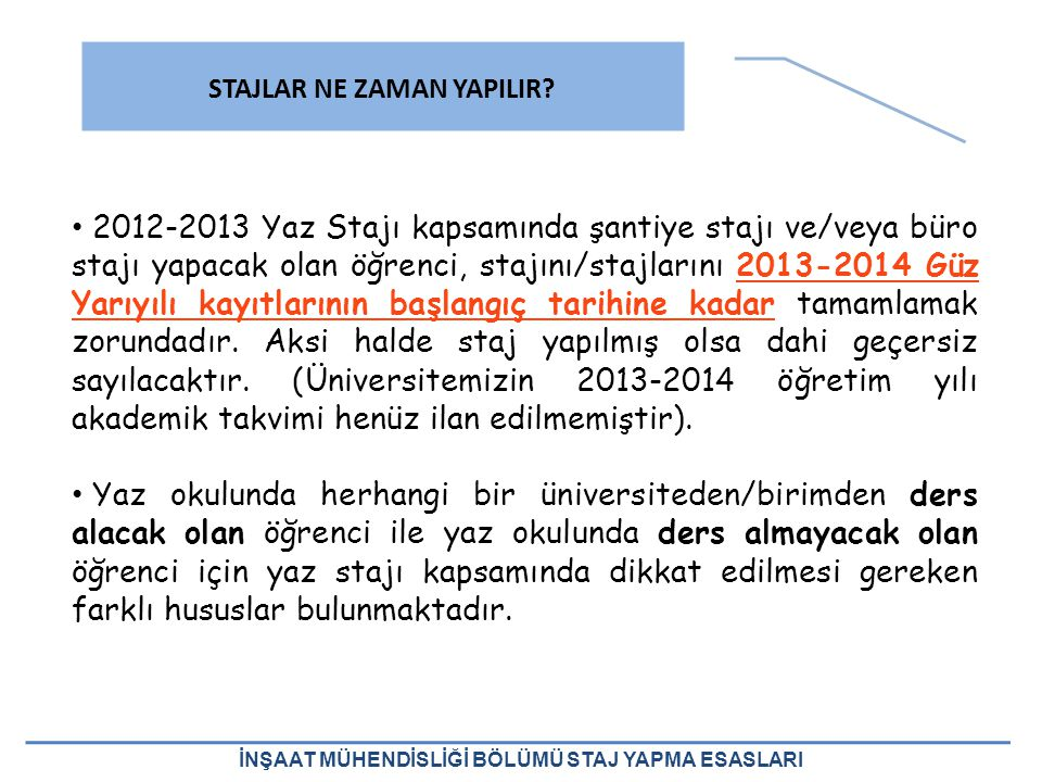 2012-2013 Yaz Stajı kapsamında şantiye stajı ve/veya büro stajı yapacak olan öğrenci, stajını/stajlarını 2013-2014 Güz Yarıyılı kayıtlarının başlangıç