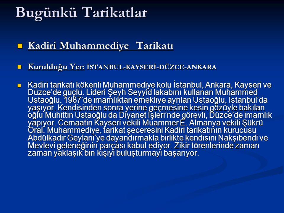 Bugünkü Tarikatlar Kadiri Muhammediye Tarikatı Kadiri Muhammediye Tarikatı Kurulduğu Yer: İSTANBUL-KAYSERİ-DÜZCE-ANKARA Kurulduğu Yer: İSTANBUL-KAYSER