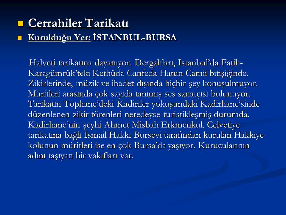 Cerrahiler Tarikatı Cerrahiler Tarikatı Kurulduğu Yer: İSTANBUL-BURSA Kurulduğu Yer: İSTANBUL-BURSA Halveti tarikatına dayanıyor. Dergahları, İstanbul