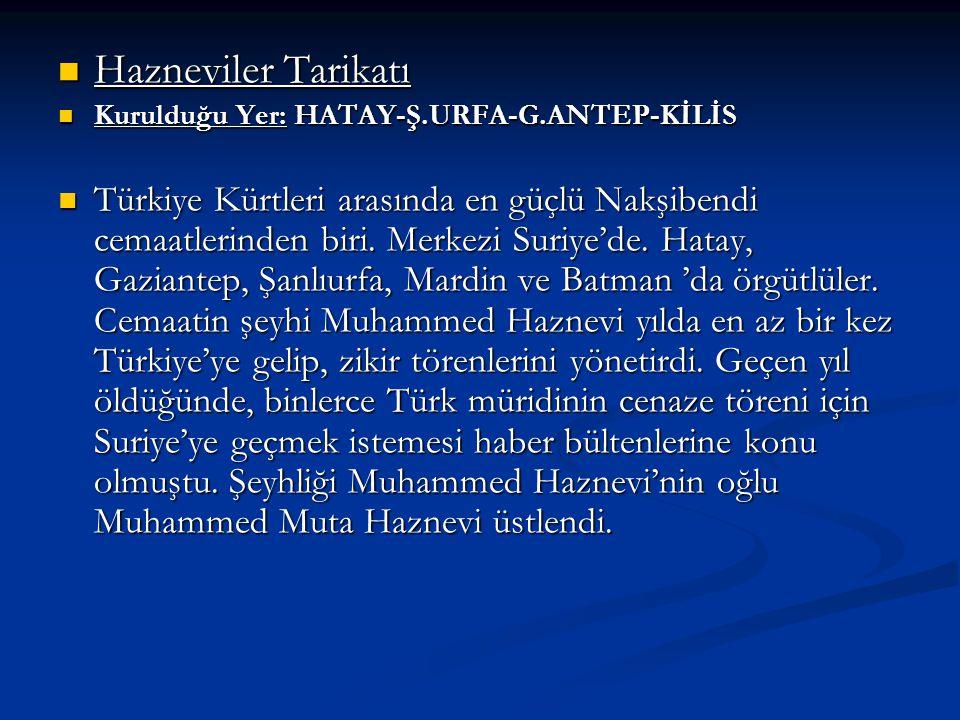 Hazneviler Tarikatı Hazneviler Tarikatı Kurulduğu Yer: HATAY-Ş.URFA-G.ANTEP-KİLİS Kurulduğu Yer: HATAY-Ş.URFA-G.ANTEP-KİLİS Türkiye Kürtleri arasında