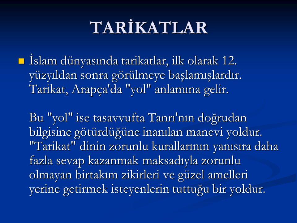 TARİKATLAR İslam dünyasında tarikatlar, ilk olarak 12. yüzyıldan sonra görülmeye başlamışlardır. Tarikat, Arapça'da