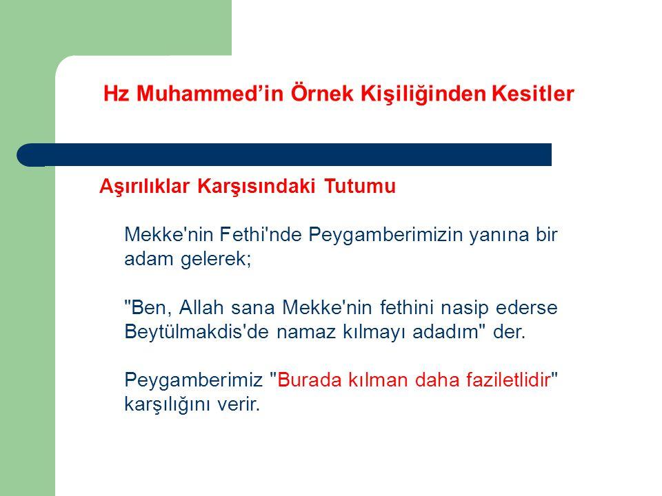 Hz Muhammed'in Örnek Kişiliğinden Kesitler Aşırılıklar Karşısındaki Tutumu Mekke'nin Fethi'nde Peygamberimizin yanına bir adam gelerek;