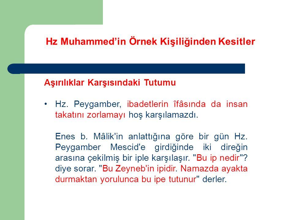 Hz Muhammed'in Örnek Kişiliğinden Kesitler Aşırılıklar Karşısındaki Tutumu Hz. Peygamber, ibadetlerin îfâsında da insan takatını zorlamayı hoş karşıla