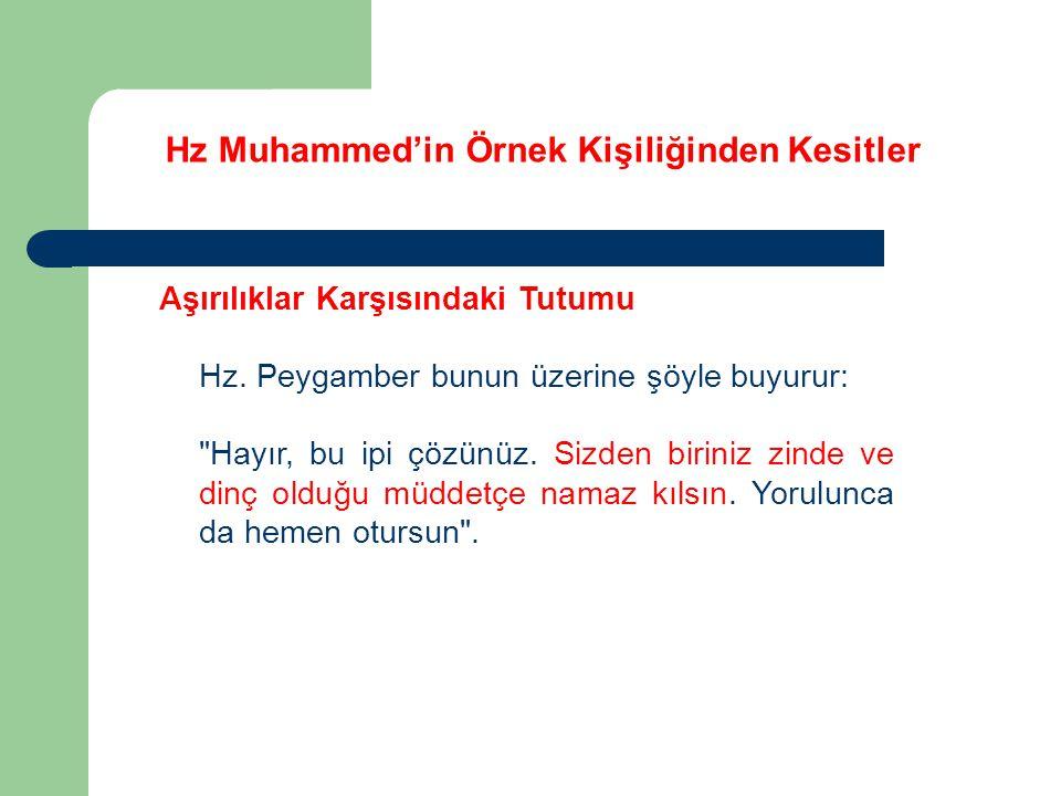 Hz Muhammed'in Örnek Kişiliğinden Kesitler Aşırılıklar Karşısındaki Tutumu Hz. Peygamber bunun üzerine şöyle buyurur: