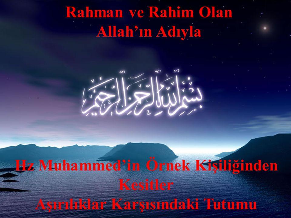 Rahman ve Rahim Olan Allah'ın Adıyla Hz Muhammed'in Örnek Kişiliğinden Kesitler Aşırılıklar Karşısındaki Tutumu