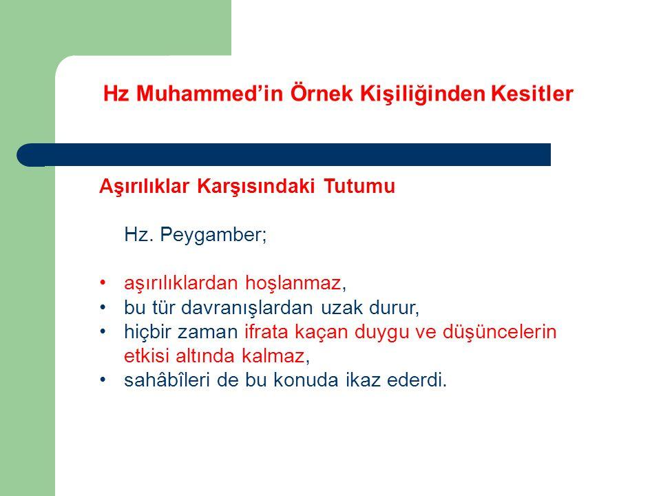 Hz Muhammed'in Örnek Kişiliğinden Kesitler Aşırılıklar Karşısındaki Tutumu Hz. Peygamber; aşırılıklardan hoşlanmaz, bu tür davranışlardan uzak durur,