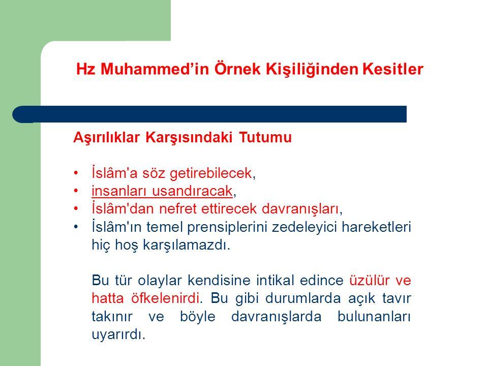 Hz Muhammed'in Örnek Kişiliğinden Kesitler Aşırılıklar Karşısındaki Tutumu Bu konudaki tutumuna birkaç örnek verelim.