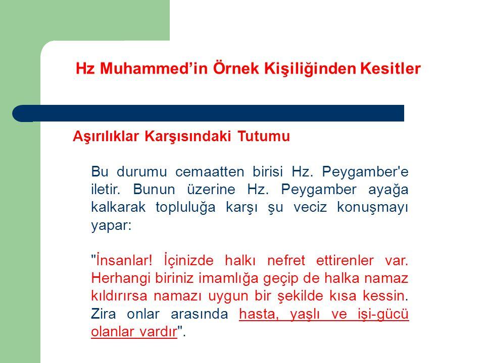 Hz Muhammed'in Örnek Kişiliğinden Kesitler Aşırılıklar Karşısındaki Tutumu Bu durumu cemaatten birisi Hz. Peygamber'e iletir. Bunun üzerine Hz. Peygam