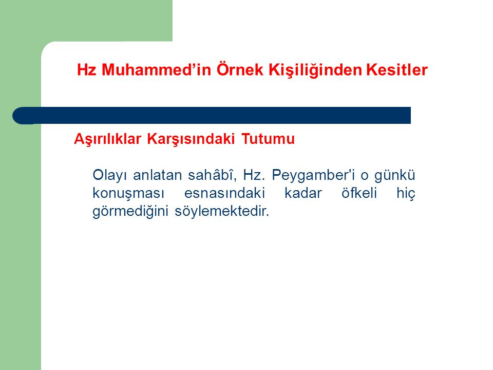 Hz Muhammed'in Örnek Kişiliğinden Kesitler Aşırılıklar Karşısındaki Tutumu Olayı anlatan sahâbî, Hz. Peygamber'i o günkü konuşması esnasındaki kadar ö
