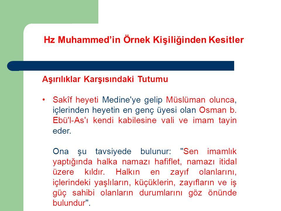Hz Muhammed'in Örnek Kişiliğinden Kesitler Aşırılıklar Karşısındaki Tutumu Sakîf heyeti Medine'ye gelip Müslüman olunca, içlerinden heyetin en genç üy