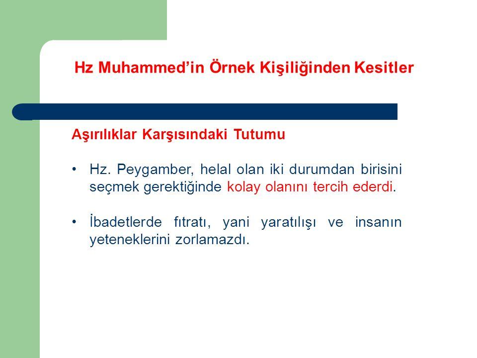 Hz Muhammed'in Örnek Kişiliğinden Kesitler Aşırılıklar Karşısındaki Tutumu Hz. Peygamber, helal olan iki durumdan birisini seçmek gerektiğinde kolay o