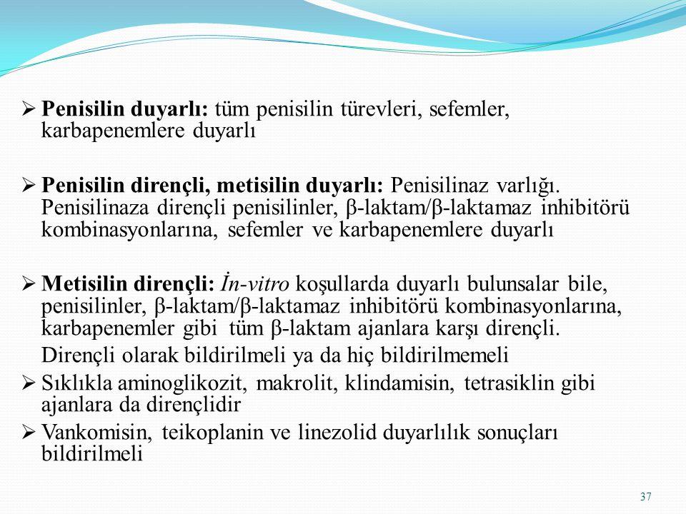 37  Penisilin duyarlı: tüm penisilin türevleri, sefemler, karbapenemlere duyarlı  Penisilin dirençli, metisilin duyarlı: Penisilinaz varlığı.