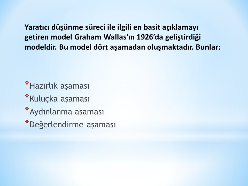 Yaratıcı düşünme süreci ile ilgili en basit açıklamayı getiren model Graham Wallas'ın 1926'da geliştirdiği modeldir. Bu model dört aşamadan oluşmaktad