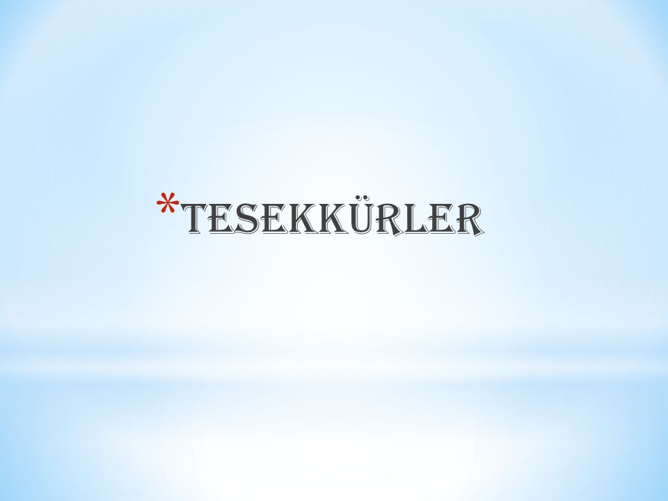 * TESEKKÜRLER