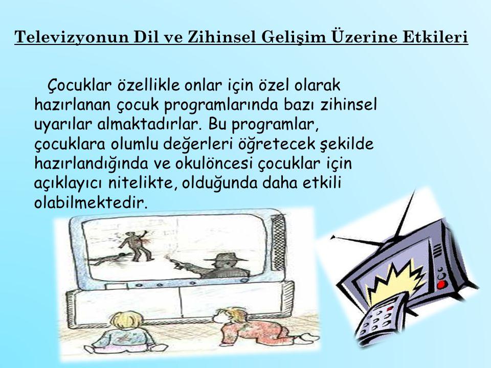 Televizyonun Dil ve Zihinsel Gelişim Üzerine Etkileri Çocuklar özellikle onlar için özel olarak hazırlanan çocuk programlarında bazı zihinsel uyarılar