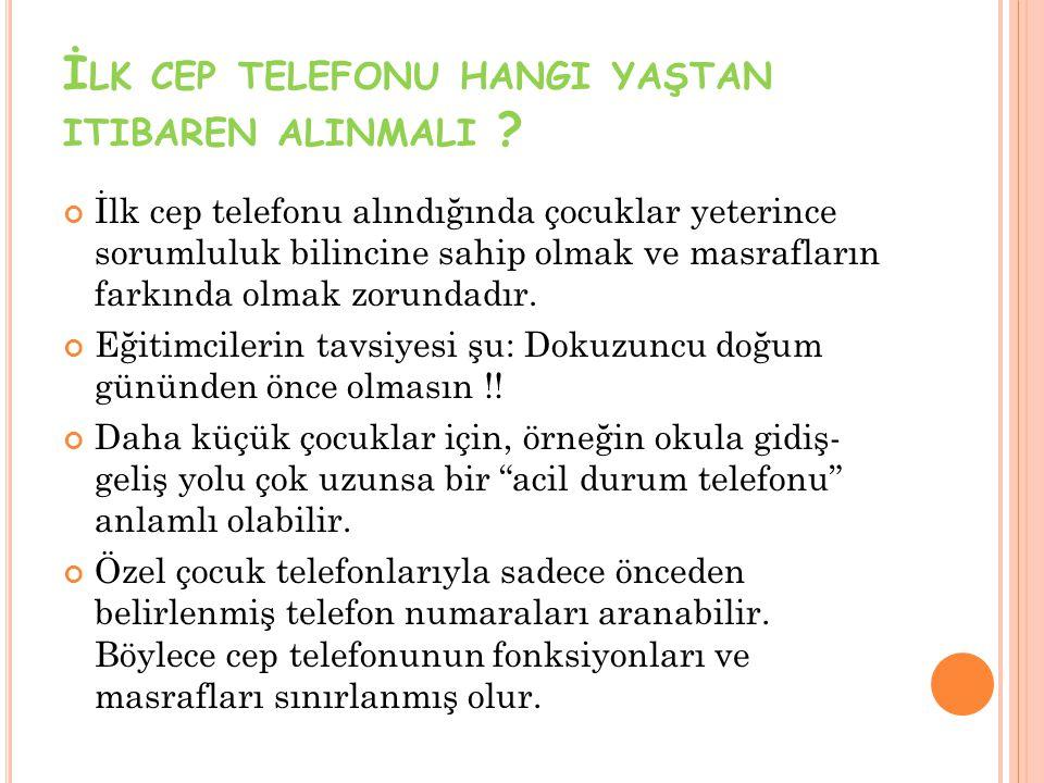 İ LK CEP TELEFONU HANGI YAŞTAN ITIBAREN ALINMALI ? İlk cep telefonu alındığında çocuklar yeterince sorumluluk bilincine sahip olmak ve masrafların far
