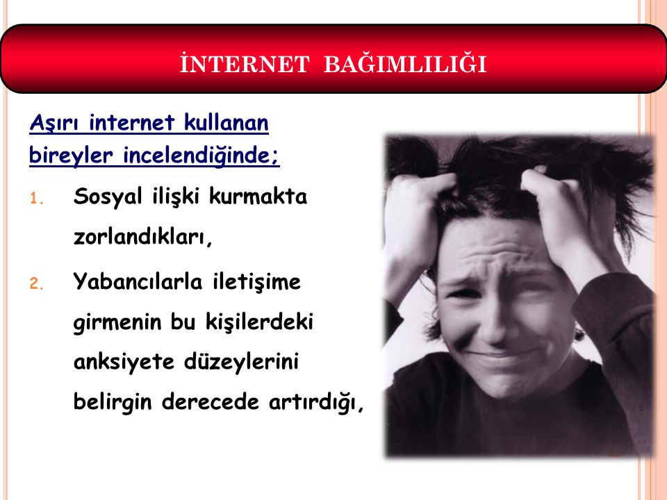 Aşırı internet kullanan bireyler incelendiğinde; 1.