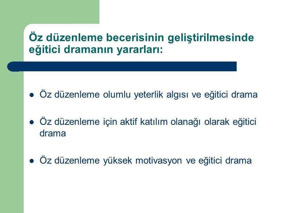 Öz düzenleme becerisinin geliştirilmesinde eğitici dramanın yararları: Öz düzenleme olumlu yeterlik algısı ve eğitici drama Öz düzenleme için aktif ka