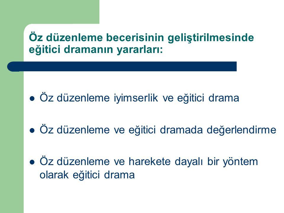 Öz düzenleme becerisinin geliştirilmesinde eğitici dramanın yararları: Öz düzenleme iyimserlik ve eğitici drama Öz düzenleme ve eğitici dramada değerl