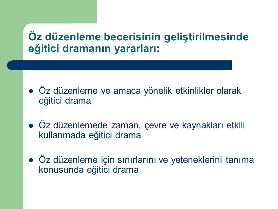 Öz düzenleme becerisinin geliştirilmesinde eğitici dramanın yararları: Öz düzenleme ve amaca yönelik etkinlikler olarak eğitici drama Öz düzenlemede z