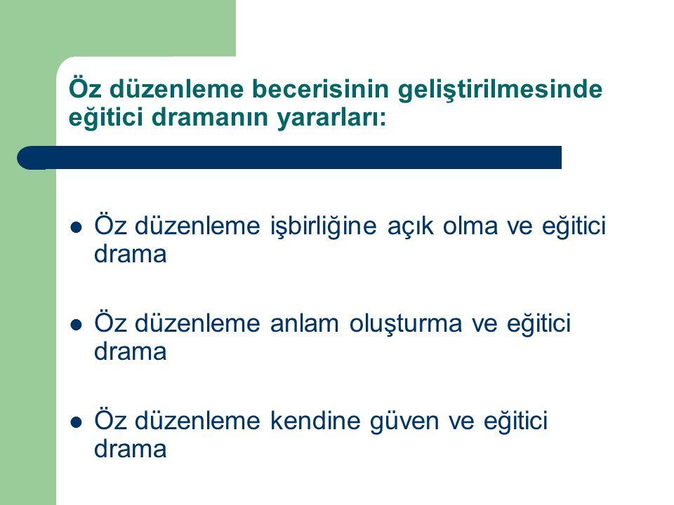Öz düzenleme becerisinin geliştirilmesinde eğitici dramanın yararları: Öz düzenleme işbirliğine açık olma ve eğitici drama Öz düzenleme anlam oluşturm