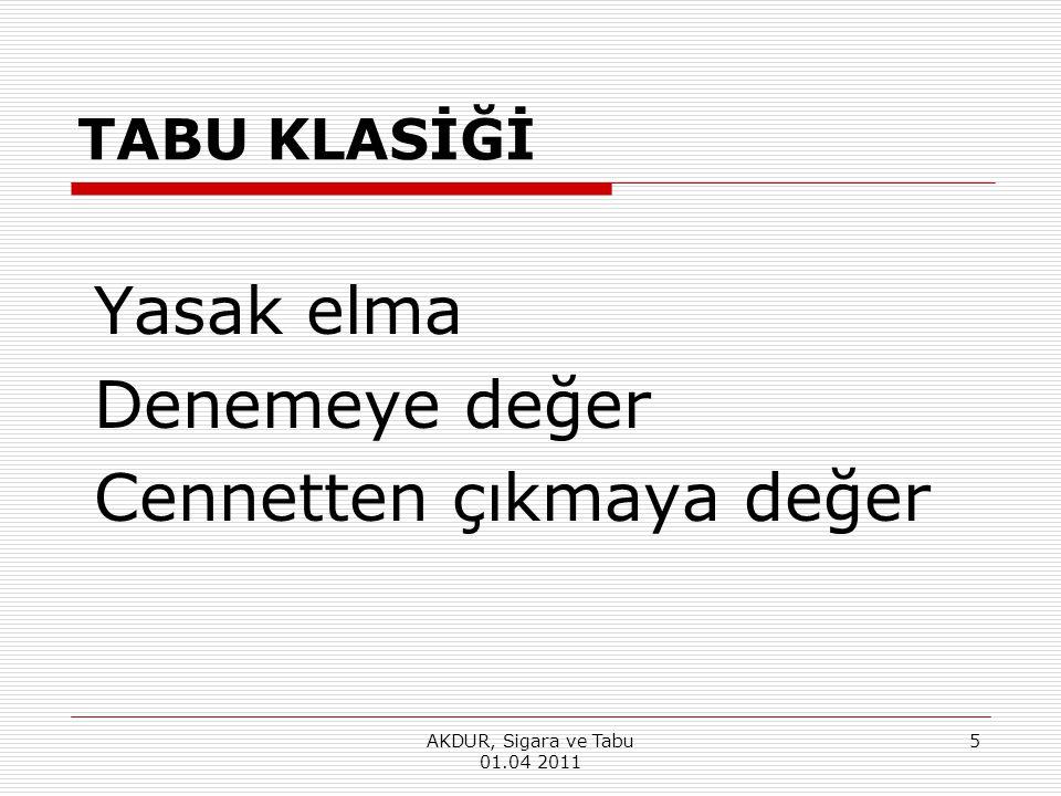 TABU KLASİĞİ Yasak elma Denemeye değer Cennetten çıkmaya değer AKDUR, Sigara ve Tabu 01.04 2011 5