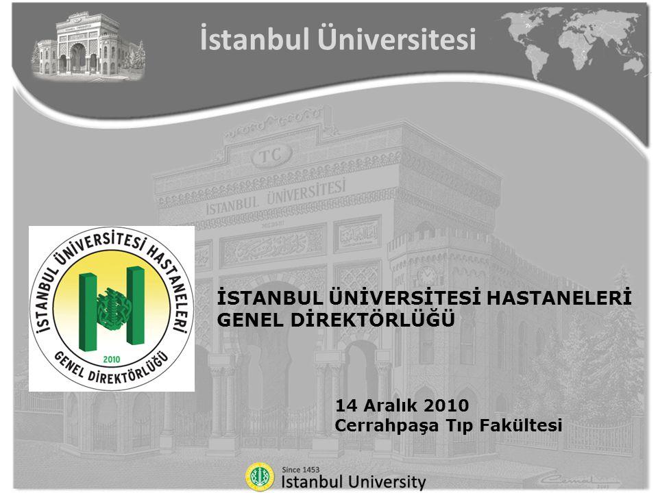 İSTANBUL ÜNİVERSİTESİ HASTANELERİ GENEL DİREKTÖRLÜĞÜ 14 Aralık 2010 Cerrahpaşa Tıp Fakültesi İstanbul Üniversitesi