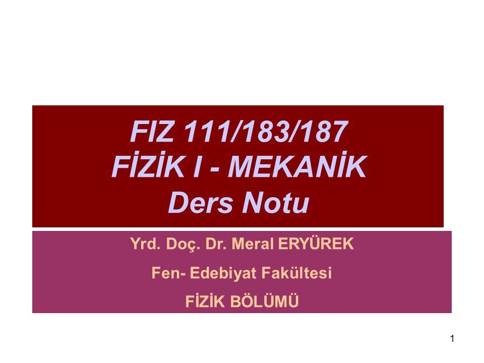 1 FIZ 111/183/187 FİZİK I - MEKANİK Ders Notu Yrd.