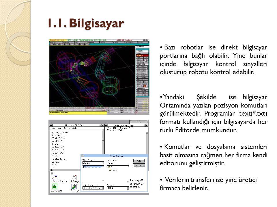 1.1. Bilgisayar Bazı robotlar ise direkt bilgisayar portlarına ba ğ lı olabilir. Yine bunlar içinde bilgisayar kontrol sinyalleri oluşturup robotu kon