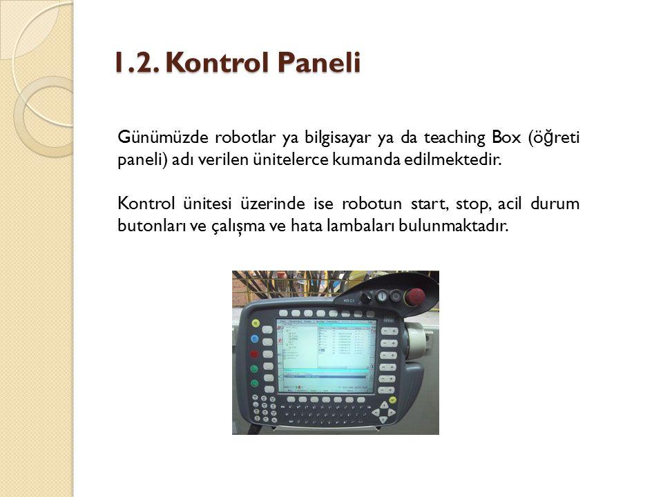 1.2. Kontrol Paneli Günümüzde robotlar ya bilgisayar ya da teaching Box (ö ğ reti paneli) adı verilen ünitelerce kumanda edilmektedir. Kontrol ünitesi